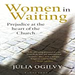 Women in Waiting: Prejudice at the Heart of the Church | Julia Ogilvy