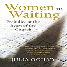 Women in Waiting: Prejudice at the Heart of the Church (       UNABRIDGED) by Julia Ogilvy Narrated by Kelly Birch