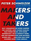 img - for Makers and Takers: Why Conservatives Work Harder, Feel Happier, Have Closer Families, Take Fewer Drugs, Give More Generously, Value Honesty More, Are ... Even Hug Their Children More Than Liberals book / textbook / text book
