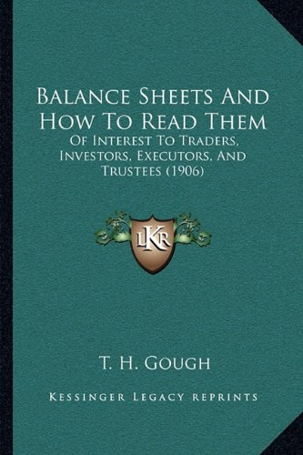 Balance Sheets and How to Read Them: Of Interest to Traders, Investors, Executors, and Trustees (1906)