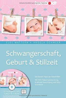 Schwangerschaft, Geburt & Stillzeit: Die besten Tipps der Hebammen. Mit DVD: Geburtsvorbereitung, Kreißsaal-Besichtigung und Baby-Grundkurs