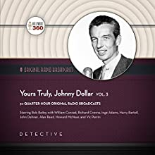 Yours Truly, Johnny Dollar, Vol. 3: The Classic Radio Collection Radio/TV Program by  Hollywood 360 - producer Narrated by Bob Bailey
