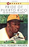 Pride of Puerto Rico: The Life of Roberto Clemente