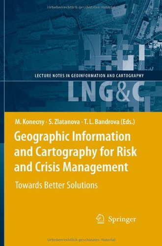 Geographic Information And Cartography For Risk And Crisis Management: Towards Better Solutions (Lecture Notes In Geoinformation And Cartography)
