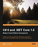 C# 6 and .NET Core 1.0: Modern Cross-Platform Development Front Cover