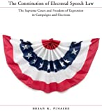 The Constitution of Electoral Speech Law: The Supreme Court and Freedom of Expression in Campaigns and Elections (Stanford Law Books)