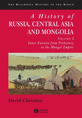 History of Russia Central Asia V1: Inner Eurasia from Prehistory to the Mongol Empire v. 1 (Blackwell History of the World)