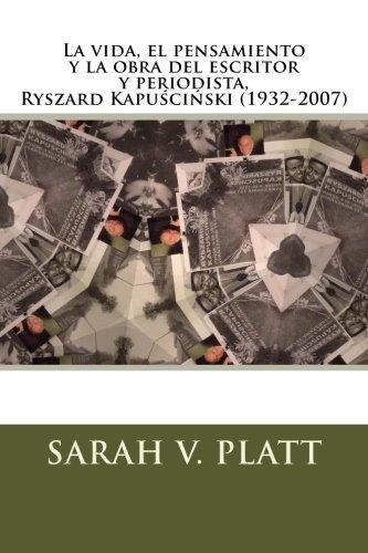 La vida, el pensamiento y la obra del escritor y periodista, Ryszard Kapuscinski (1932-2007)