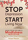 Stop Depression, Start Living Now: An Easy Step-by-Step Guide to Mindfulness Meditation