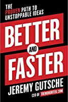 Better and Faster: The Proven Path to Unstoppable Ideas Front Cover