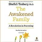 The Awakened Family: A Revolution in Parenting Audiobook by Shefali Tsabary Narrated by Shefali Tsabary