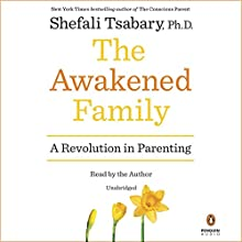 The Awakened Family: A Revolution in Parenting Audiobook by Shefali Tsabary Narrated by Shefali Tsabary