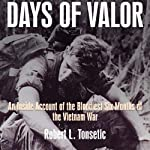 Days of Valor: An Inside Account of the Bloodiest Six Months of the Vietnam War | Robert Tonsetic