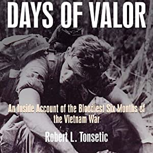 Days of Valor: An Inside Account of the Bloodiest Six Months of the Vietnam War | [Robert Tonsetic]