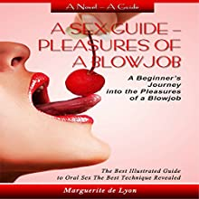 A Sex Guide: Pleasures of a Blowjob: A Beginner's Journey into the Pleasures of Oral Sex Audiobook by Marguerite de Lyon Narrated by Sunny Tasker