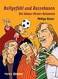 Ballgefühl und Rassehasen: Die Günter-Hetzer-Kolumnen - Philipp Köster