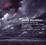 echange, troc  - James MacMillan: The World's Ransoming; The Confessions of Isobel Gowdie