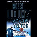Robert Ludlum's The Moscow Vector: A Covert-One Novel (       UNABRIDGED) by Patrick Larkin Narrated by Erik Bergmann