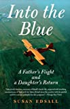 img - for Into the Blue: A Father's Flight and a Daughter's Return book / textbook / text book