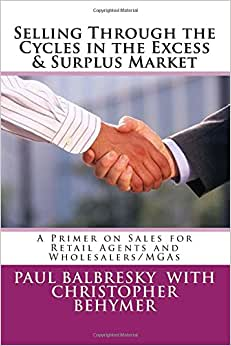 Selling Through The Cycles In The Excess & Surplus Market: A Primer On Sales For Retail Agents And Wholesalers/MGAs