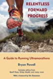 Relentless Forward Progress: A Guide to Running Ultramarathons [Paperback] [2011] Bryon Powell, Eric Grossman