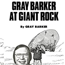 Gray Barker at Giant Rock (       UNABRIDGED) by Gray Barker Narrated by Pete Ferrand