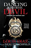 By Louis Diaz, Neal Hirschfeld: Dancing with the Devil: Confessions of an Undercover Agent First (1st) Edition