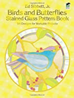 Birds and Butterflies Stained Glass Pattern Book: 94 Designs