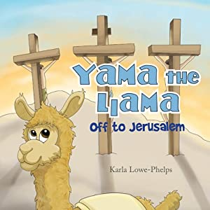 Yama the Llama: Off to Jerusalem | [Karla Lowe-Phelps]