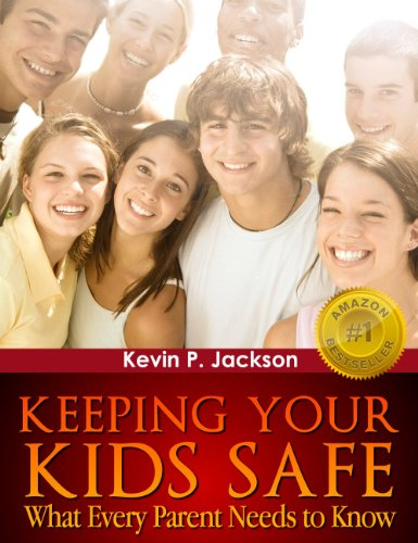 Kevin P. Jackson - Keeping Your Kids Safe: What Every Parent Needs to Know