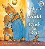 When the World is Ready for Bed by Shields, Gillian ( AUTHOR ) Jul-04-2011 Paperback Gillian Shields