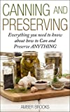 Canning and Preserving: Everything You Need to Know About How to Can and Preserve Anything! (canning and preserving, Canning, Preserving, Canning and Preserving ... food, canning supplies, canning recipes,)