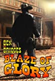 img - for Blaze of Glory (A Ben Bridges Western) book / textbook / text book