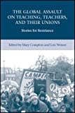 img - for Global Assault on Teaching, Teachers, and their Unions: Stories for Resistance: 1st (First) Edition book / textbook / text book