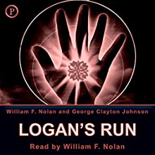 Logan's Run Audiobook by William F. Nolan, George Clayton Johnson Narrated by William F. Nolan