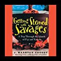 Getting Stoned with the Savages: A Trip through the Islands of Fiji and Vanuatu (       UNABRIDGED) by J. Maarten Troost Narrated by Simon Vance