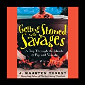 Getting Stoned with the Savages: A Trip through the Islands of Fiji and Vanuatu | [J. Maarten Troost]