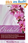 Orchids: Growing Orchids Made Easy An...