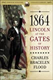 1864: Lincoln at the Gates of History (Simon & Schuster Lincoln Library)