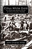 img - for Citrus White Gold -- An Alternate History Novel of Citrus County, Florida book / textbook / text book