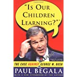 Is Our Children Learning?: The Case Against George W. Bush ~ Paul Begala