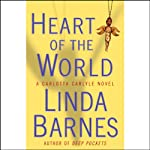 Heart of the World (       UNABRIDGED) by Linda Barnes Narrated by Nancy Ticotin