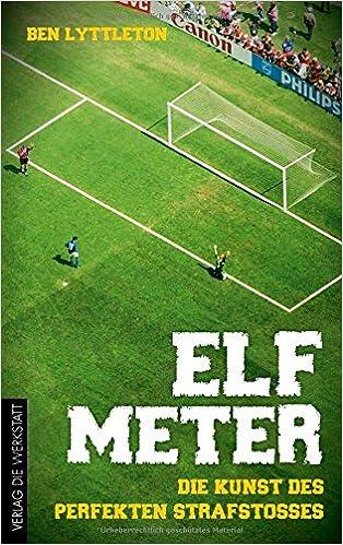 Ben Lyttleton: Elf Meter – Die Kunst des perfekten Strafstoßes