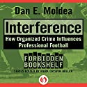 Interference: How Organized Crime Influences Professional Football (       UNABRIDGED) by Dan E. Moldea Narrated by Andrew Ingalls