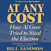 At Any Cost: How Al Gore Tried to Steal the Election | [Bill Sammon]