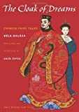 The Cloak of Dreams: Chinese Fairy Tales (Oddly Modern Fairy Tales) (0691147116) by Bela Balázs