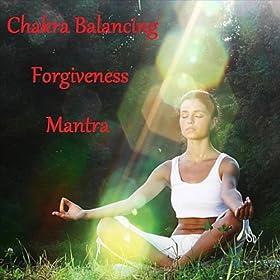 Chakra Balancing Forgiveness Mantra