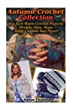 Autumn Crochet: 50+ Best Warm Crochet Projects: Shawls, Hats, Rugs, Baby Clothes And More!: (Crochet Accessories, Crochet Patterns)