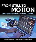 From Still to Motion: Editing DSLR Video with Final Cut Pro X
