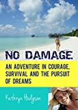 No Damage: An adventure in courage, survival and the pursuit of dreams